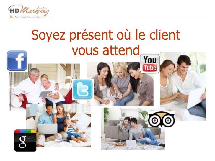 Soyez présent où le client      vous attend