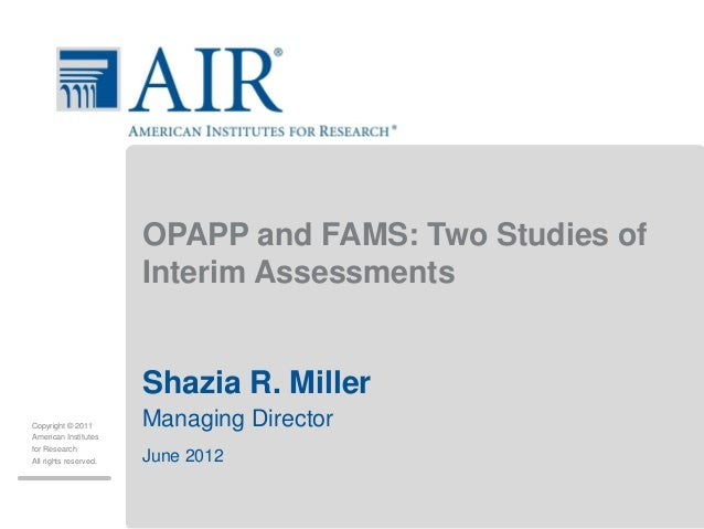 OPAPP and FAMS: Two Studies of                       Interim Assessments                       Shazia R. MillerCopyright ©...
