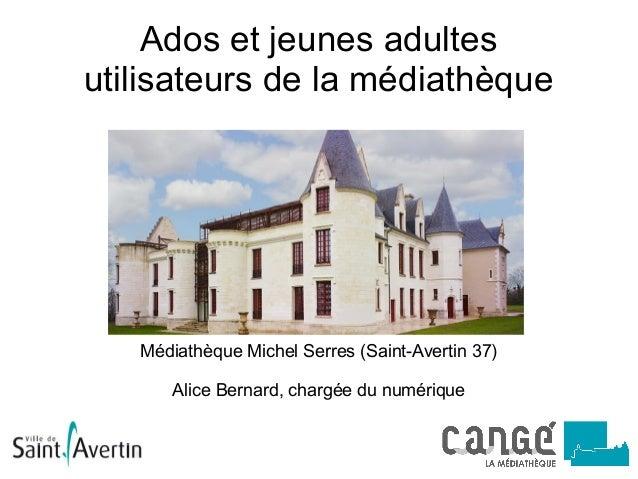 Ados et jeunes adultes utilisateurs de la médiathèque Médiathèque Michel Serres (Saint-Avertin 37) Alice Bernard, chargée ...