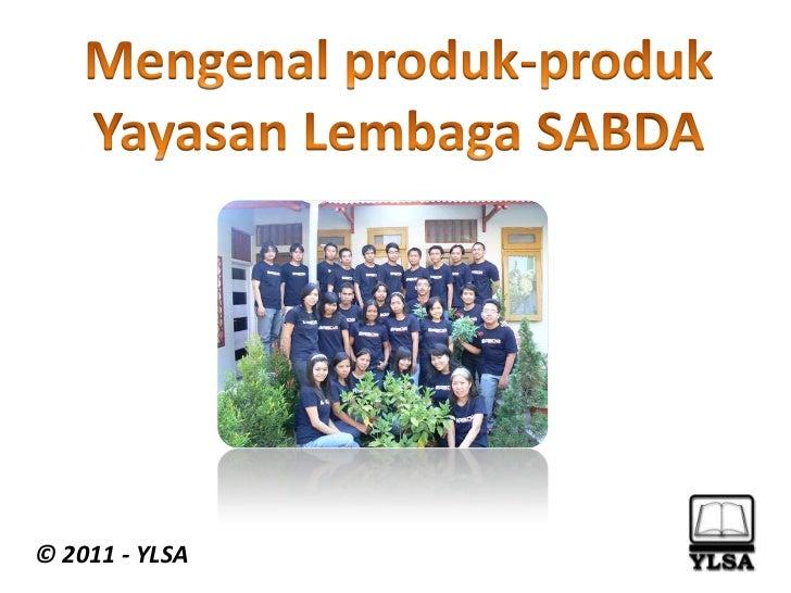Mengenalproduk-produk<br />YayasanLembaga SABDA<br />© 2011 - YLSA<br />