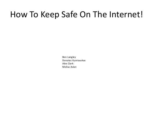 How To Keep Safe On The Internet!  Ben Langley Donatas Vysniauskas Alex Clark Melisa Aslan