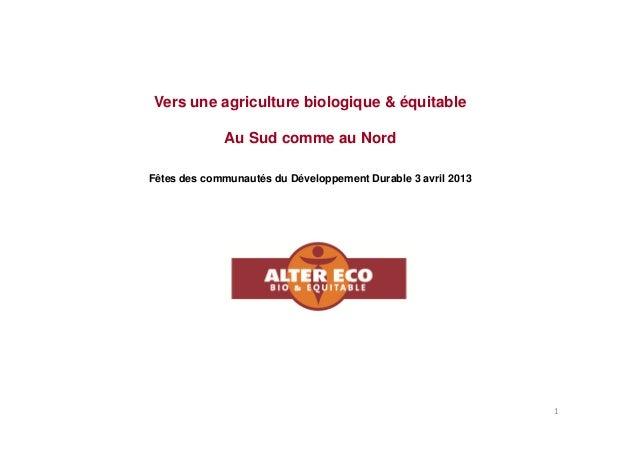 """""""Vers une agriculture biologique et équitable au Sud comme au Nord"""" - Alter Eco - Fête des Communautés du Développement Durable 2013"""