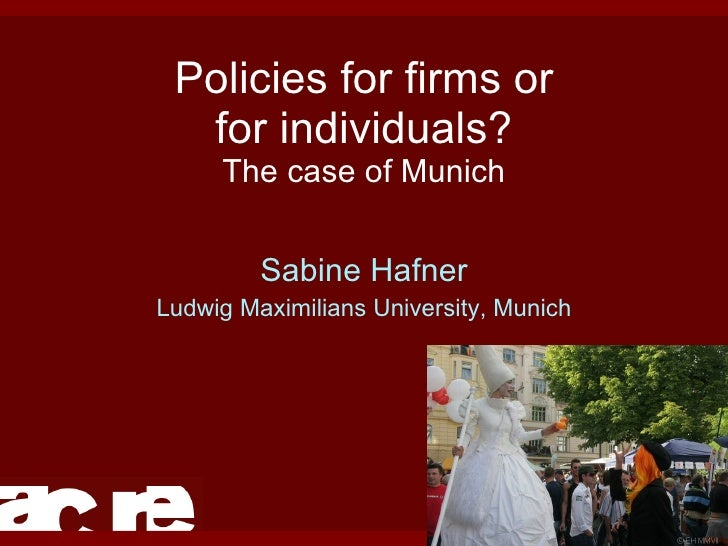Policies for firms or for individuals? The case of Munich Sabine Hafner Ludwig Maximilians University, Munich