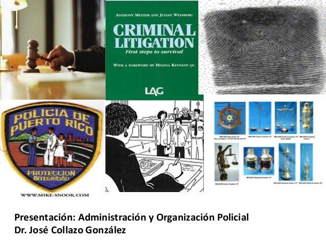 Presentación: Administración y Organización Policial Dr. José Collazo González