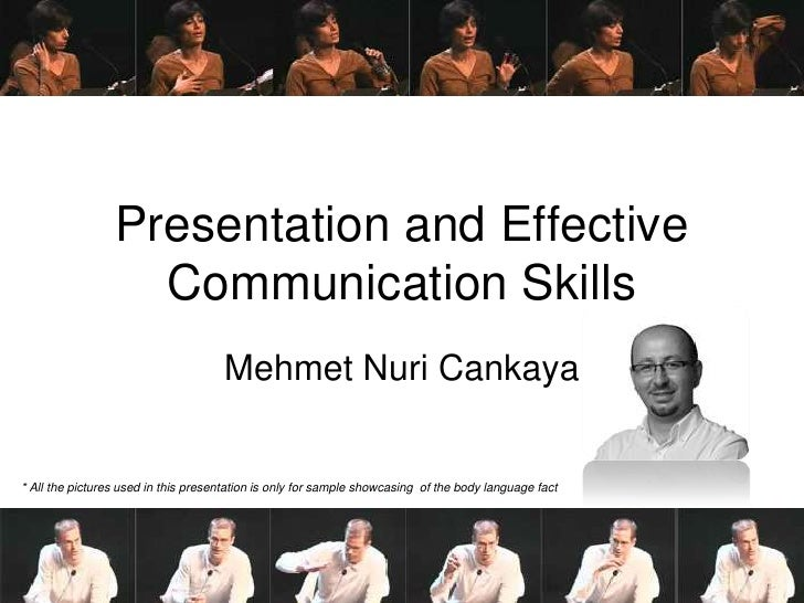 Presentation and Effective Communication Skills<br />Mehmet NuriCankaya<br />* All the pictures used in this presentation ...