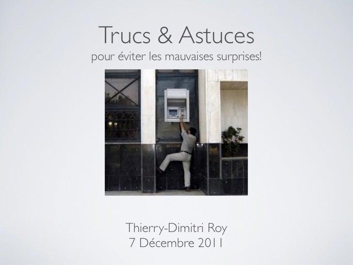 Trucs & Astucespour éviter les mauvaises surprises!       Thierry-Dimitri Roy       7 Décembre 2011