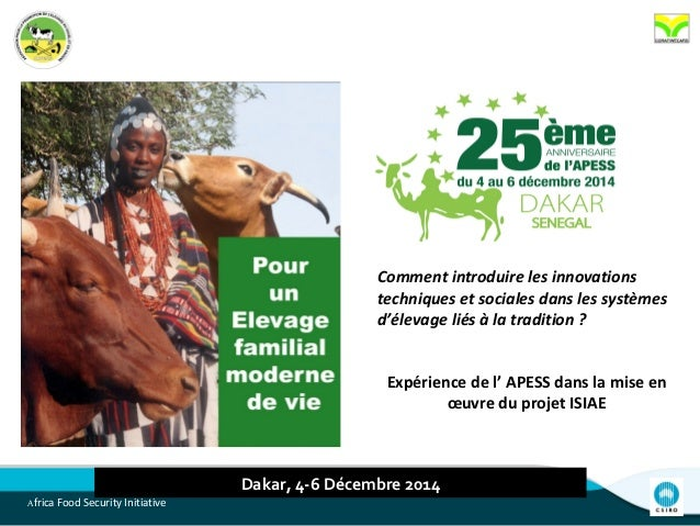 Africa Food Security Initiative Dakar, 4-6 Décembre 2014 Comment introduire les innovations techniques et sociales dans le...