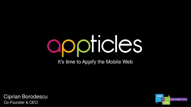 It's time to Appify the Mobile Web  Ciprian Borodescu Co-Founder & CEO