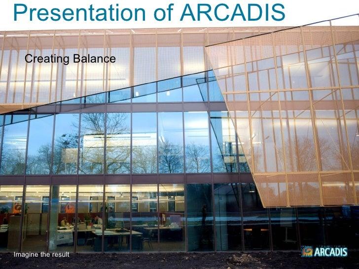 Presentation of ARCADIS   Creating BalanceImagine the result