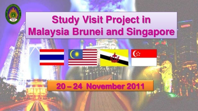 Study Visit Project inMalaysia Brunei and Singapore20 – 24 November 2011