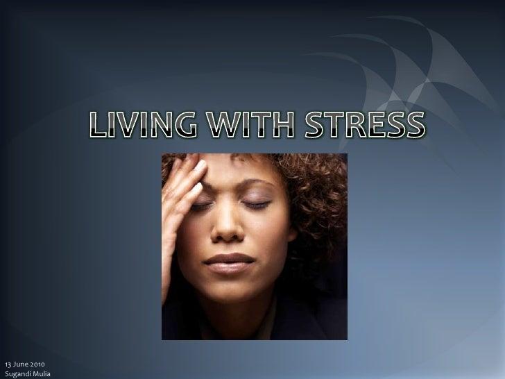 LIVING WITH STRESS<br />13 June 2010<br />Sugandi Mulia<br />