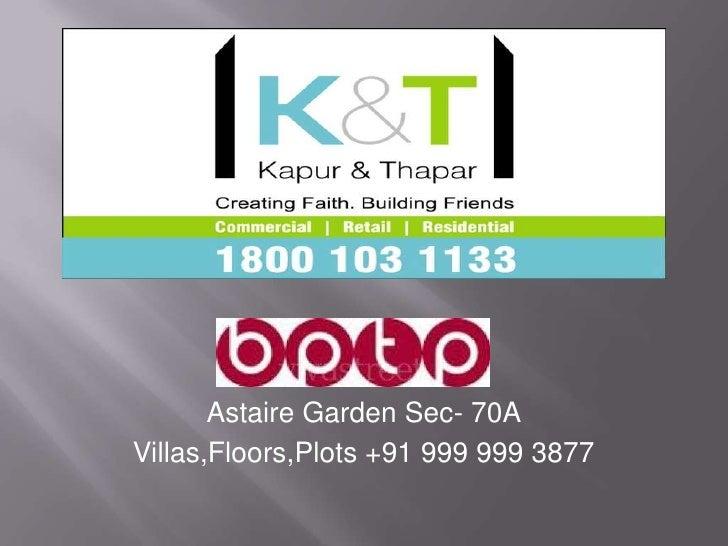 Presentation astaire garden BPTP By K&T REALTY PVT LTD. +91 999 999 3877