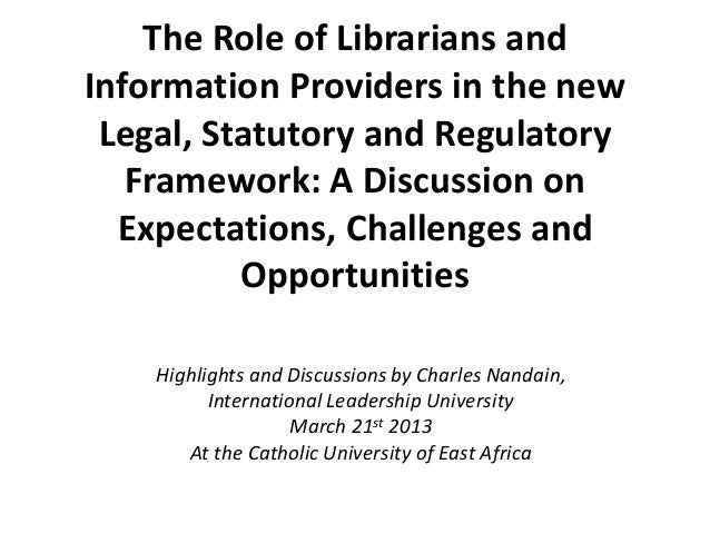 The Role of Librarians and Information Providers in the new Legal, Statutory and Regulatory Framework: A Discussion on Exp...