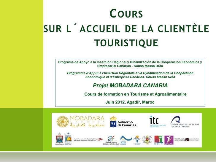 C OURSSUR L ´ ACCUEIL DE LA CLIENTÈLE          TOURISTIQUE  Programa de Apoyo a la Inserción Regional y Dinamización de la...