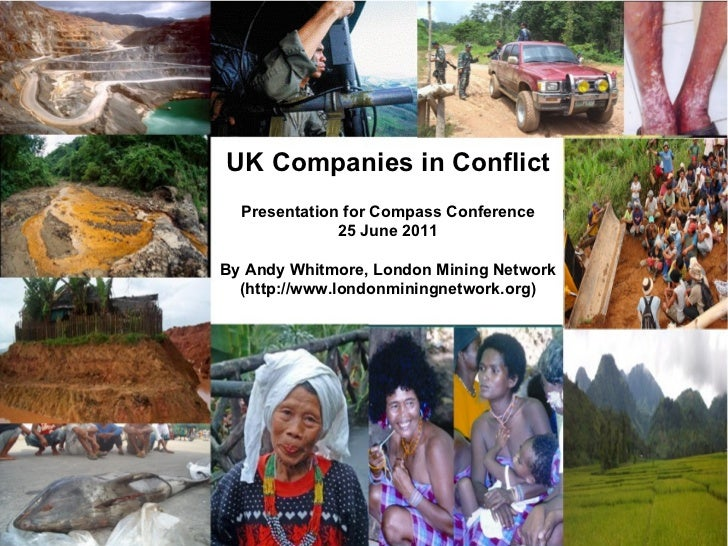 UK Companies in Conflict Presentation for Compass Conference 25 June 2011   By Andy Whitmore, London Mining Network (http:...