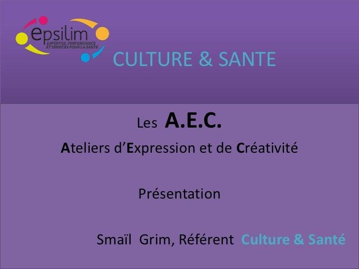 CULTURE & SANTE            Les   A.E.C.Ateliers d'Expression et de Créativité            Présentation     Smaïl Grim, Réfé...