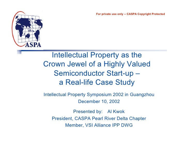 For private use only -- CASPA Copyright Protected       Intellectual Property as the Crown Jewel of a Highly Valued    Sem...