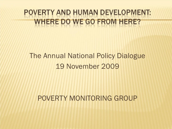 <ul><li>The Annual National Policy Dialogue </li></ul><ul><li>19 November 2009 </li></ul><ul><li>POVERTY MONITORING GROUP ...