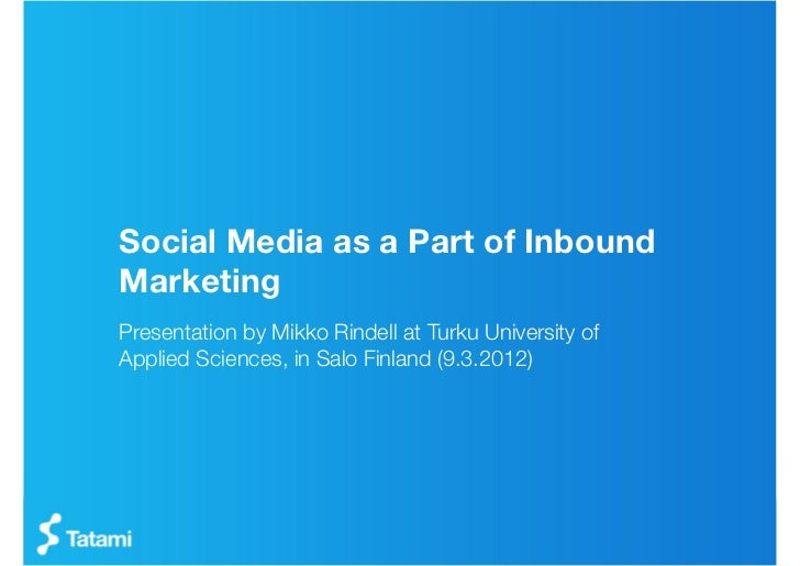 Social Media as a Part of InboundMarketingPresentation by Mikko Rindell at Turku University ofApplied Sciences, in Salo Fi...