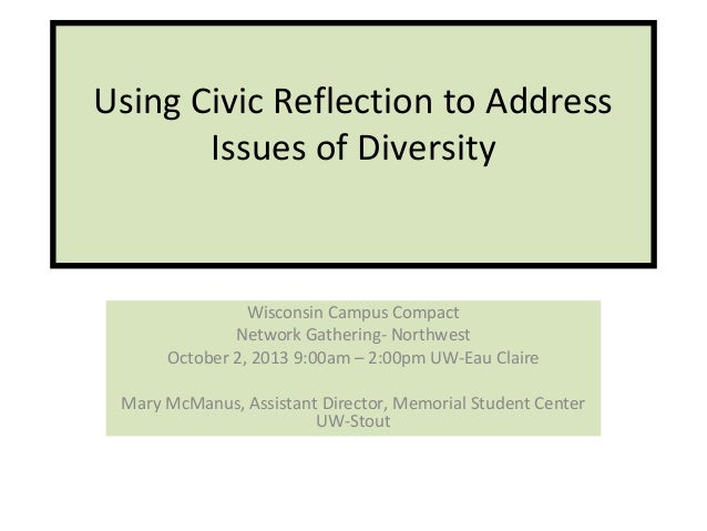 Using Civic Reflection to Address Issues of Diversity Wisconsin Campus Compact Network Gathering- Northwest October 2, 201...