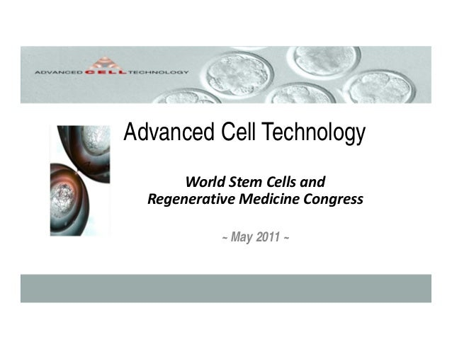 Advanced Cell TechnologyWorldStemCellsandRegenerativeMedicineCongress~ May 2011 ~