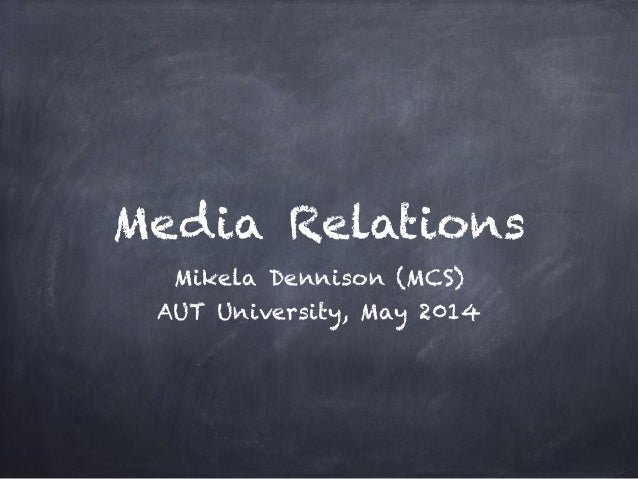 Media Relations Mikela Dennison (MCS) AUT University, May 2014