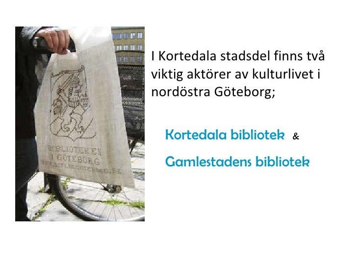 I Kortedala stadsdel finns två viktig aktörer av kulturlivet i nordöstra Göteborg;  Kortedala bibliotek   & Gamlestadens b...