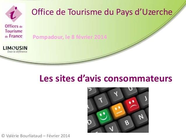 Office de Tourisme du Pays d'Uzerche Pompadour, le 8 février 2014  Les sites d'avis consommateurs  © Valérie Bourliataud –...
