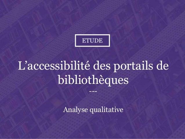 L'accessibilité des portails de bibliothèques Paris. Ministère de la Culture et de la Communication L'accessibilité des po...