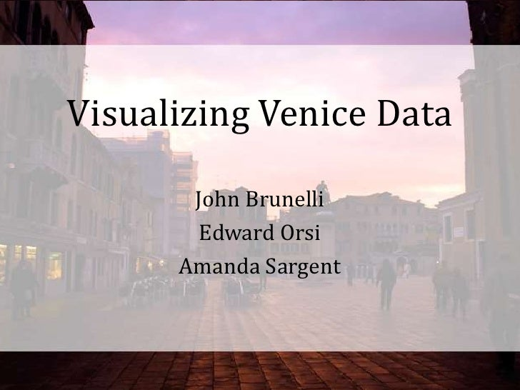 Final Presentation B09 - Venice 4.0: Visualizing Venice