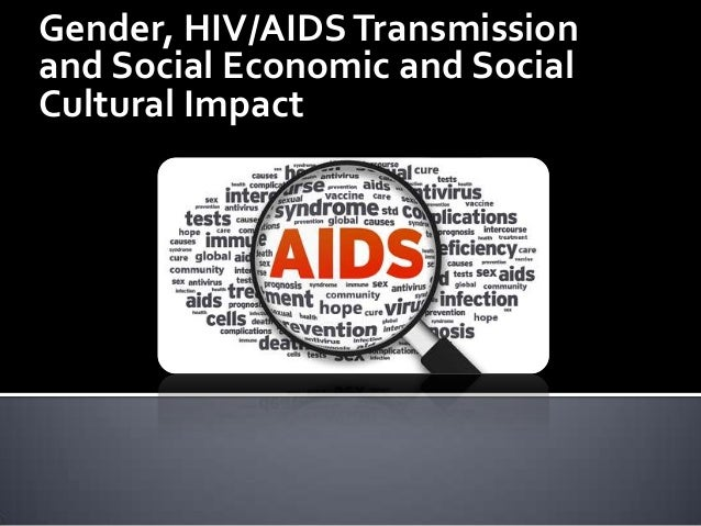 Gender, HIV/AIDS Transmission and Social Economic and Social Cultural Impact