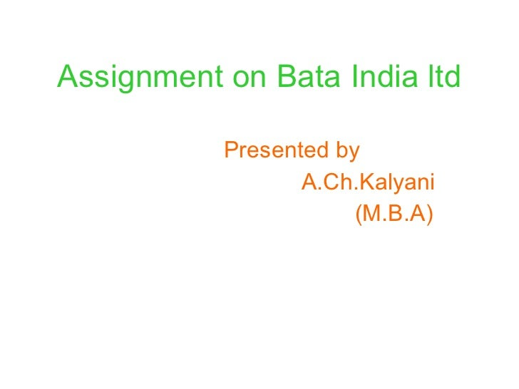 Assignment on Bata India ltd Presented by  A.Ch.Kalyani (M.B.A)