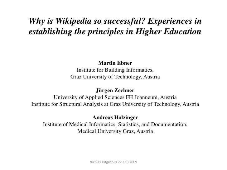 WhyisWikipediasosuccessful? Experiences in establishing the principles in Higher Education<br />Martin Ebner<br />Institut...