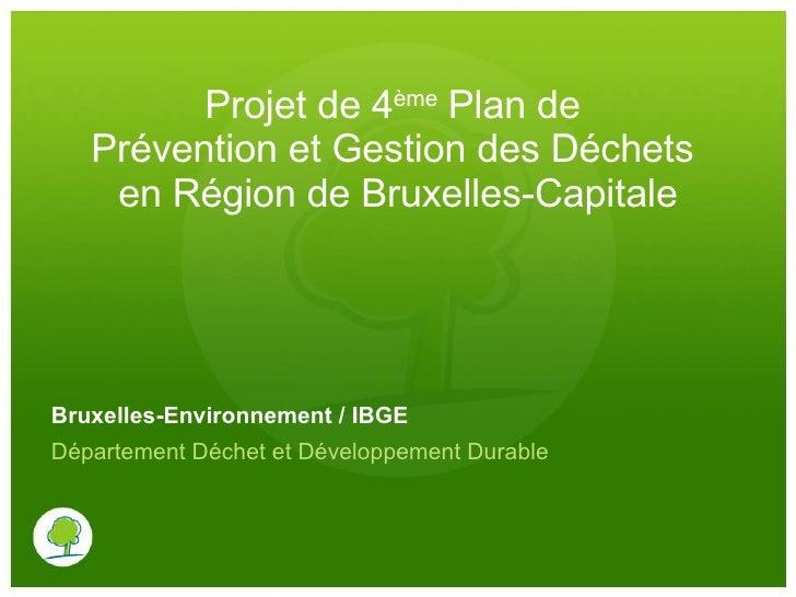 Projet de 4 ème  Plan de  Prévention et Gestion des Déchets  en Région de Bruxelles-Capitale Bruxelles-Environnement / IBG...