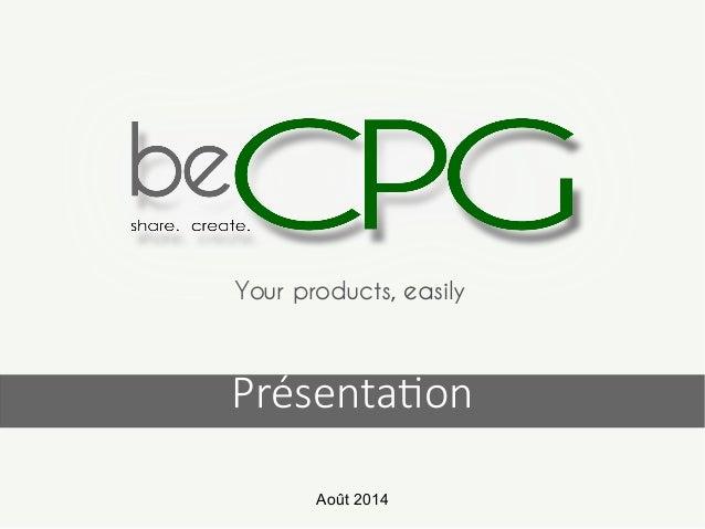 Your products, easily  Présentation  Août 2014