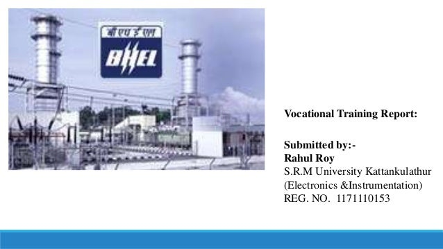 Vocational Training Report: Submitted by:- Rahul Roy S.R.M University Kattankulathur (Electronics &Instrumentation) REG. N...