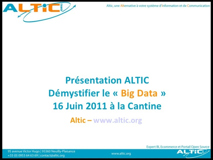 Présentation ALTICDémystifier le « Big Data » 16 Juin 2011 à la Cantine     Altic – www.altic.org