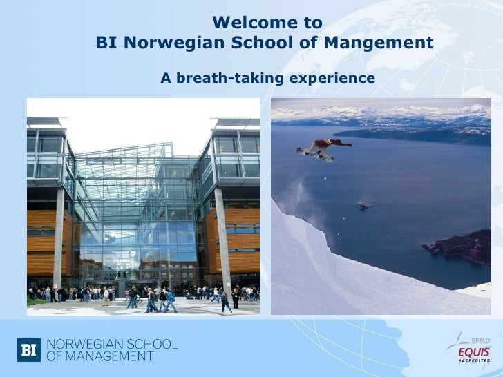 Welcome to  BI Norwegian School of Mangement  A breath-taking experience