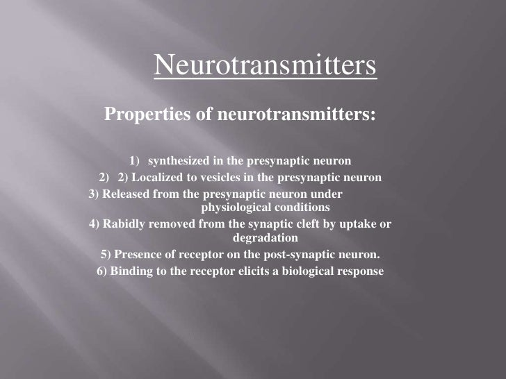 Neurotransmitters<br />Properties of neurotransmitters:<br />synthesized in the presynapticneuron<br />2) Localized to ves...