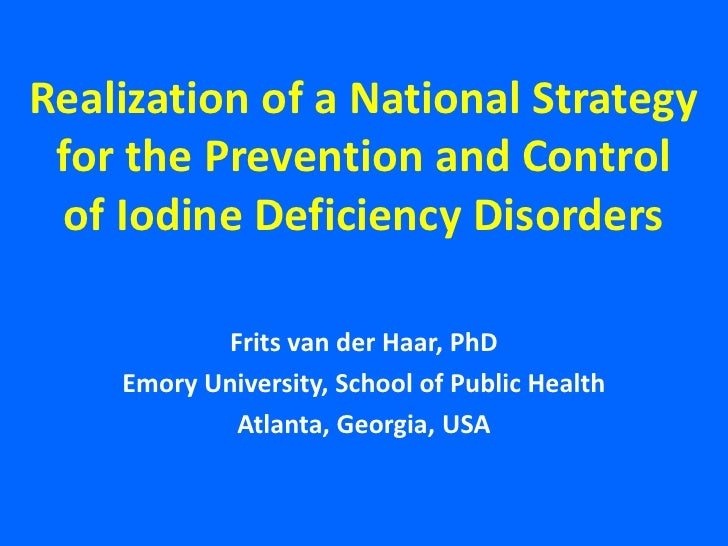 Realization of a National Strategy for the Prevention and Controlof Iodine Deficiency Disorders<br />Frits van der Haar, P...