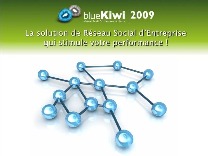 2009 La solution de Réseau Social d'Entreprise      qui stimule votre performance !