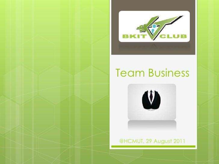 Team Business<br />@HCMUT, 29 August 2011<br />