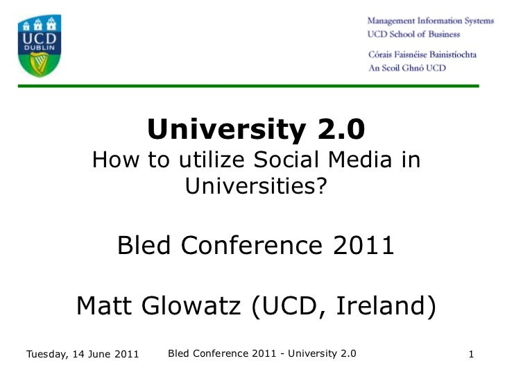 Tuesday 14 June 2011<br />Bled Conference 2011 - University 2.0<br />1<br />University 2.0How to utilize Social Media in U...