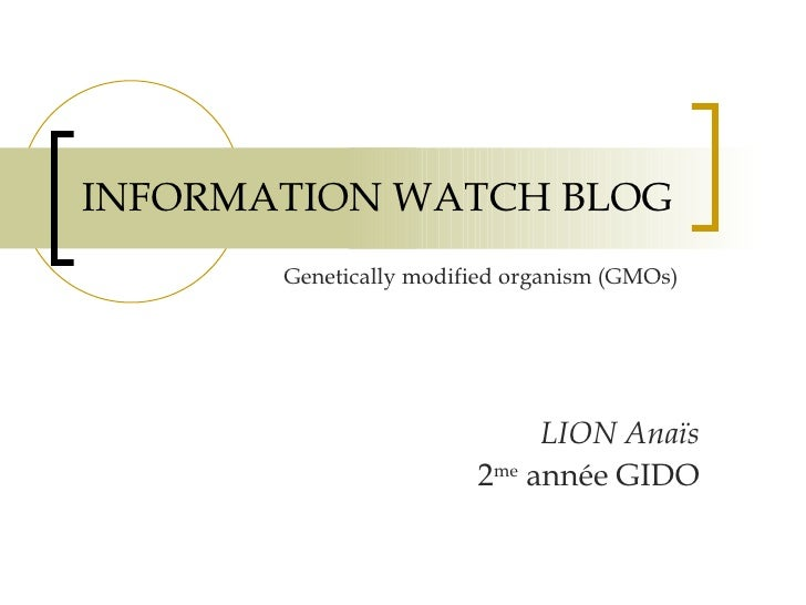 INFORMATION WATCH BLOG LION Anaïs 2 me  année GIDO Genetically modified organism (GMOs)