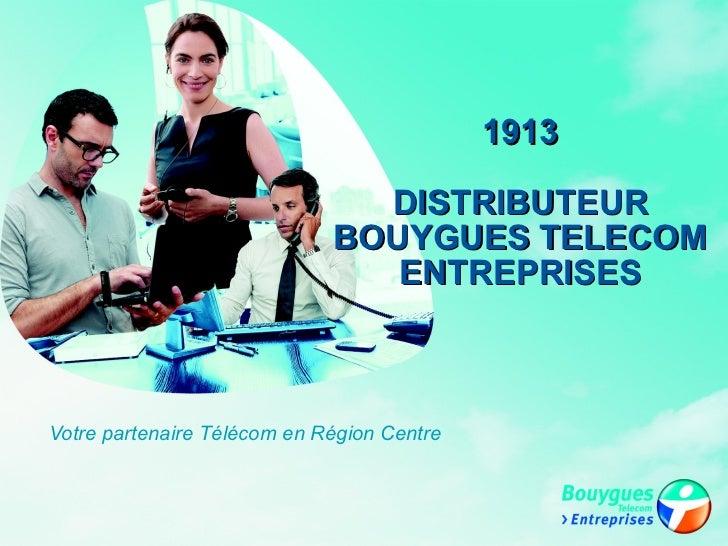 Votre partenaire Télécom en Région Centre 1913 DISTRIBUTEUR BOUYGUES TELECOM ENTREPRISES