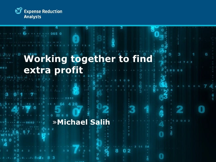 Working together to find extra profit <ul><ul><ul><ul><ul><li>Michael Salih </li></ul></ul></ul></ul></ul>