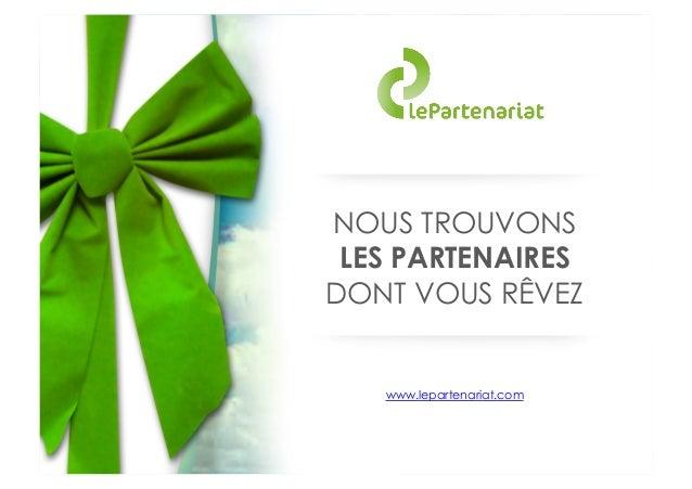 NOUS TROUVONS LES PARTENAIRES DONT VOUS RÊVEZ  www.lepartenariat.com