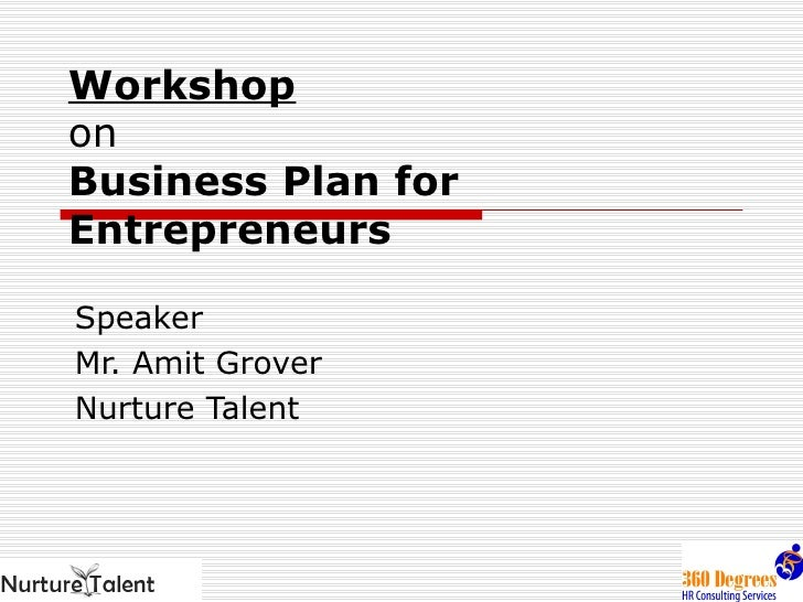 Workshop   on Business   Plan for Entrepreneurs   Speaker Mr. Amit Grover Nurture Talent