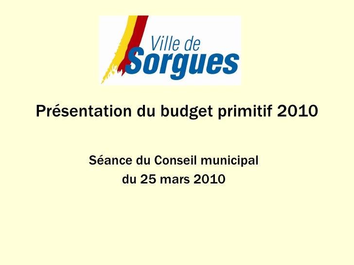 Présentation du budget primitif 2010 Séance du Conseil municipal  du 25 mars 2010