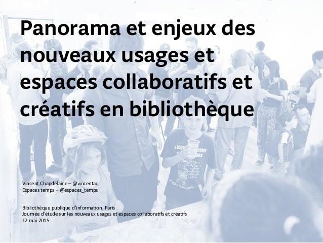 Panorama et enjeux des nouveaux usages et espaces collaboratifs et créatifs en bibliothèque Vincent  Chapdelaine  –  ...